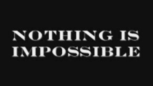Why Nothing Is Impossible